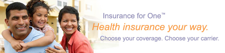 Insurance for one, health insurance your way. Choose your coverage. Choose your carrier